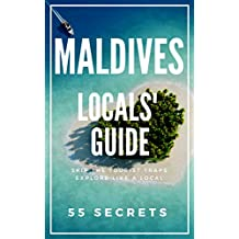 Maldives 25 Secrets Bucket List  - The Locals Travel Guide  For Your Trip to Maldives: Skip the tourist traps and explore like a local : Where to Go, Eat & Party in the Maldives