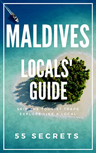 Maldives 25 Secrets Bucket List  - The Locals Travel Guide  For Your Trip to Maldives 2018: Skip the tourist traps and explore like a local : Where to -