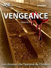 Les dossiers de l'homme de l'ombre, dossier 2 : Vengeance par  JPB
