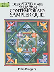 Design and Make Your Own Contemporary Sampler Quilt (Dover Quilting)