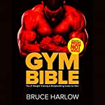 Gym Bible: The #1 Weight Training & Bodybuilding Guide for Men | Bruce Harlow