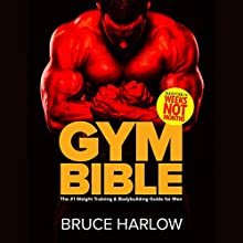 Gym Bible: The #1 Weight Training & Bodybuilding Guide for Men Audiobook by Bruce Harlow Narrated by Kevin Theis