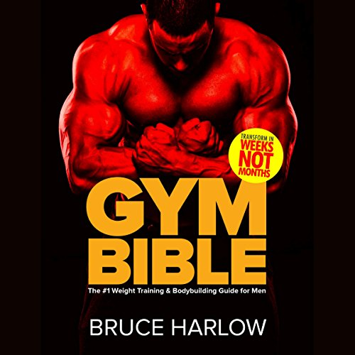 Gym Bible: The #1 Weight Training & Bodybuilding Guide for Men