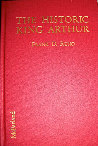 The Historic King Arthur: Authenticating the Celtic Hero of Post-Roman ()