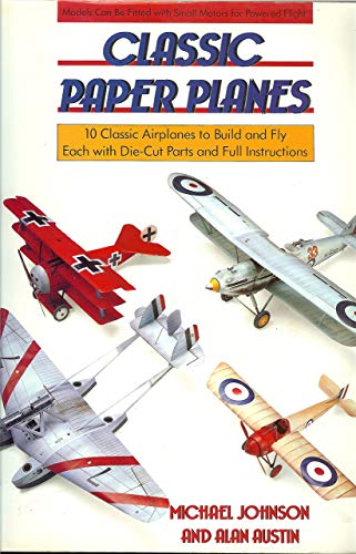 Classic Paper Planes: 10 Classic Airplanes to Build and Fly