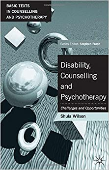Disability, Counselling and Psychotherapy: Challenges and Opportunities (Basic Texts in Counselling and Psychotherapy) by Shula Wilson (2003-02-01)