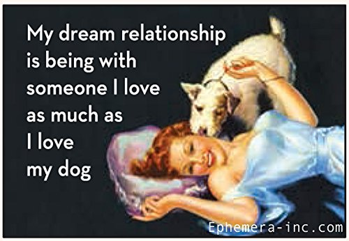 Ephemera, Inc My Dream Relationship is Being with Someone I Love as Much as I Love My Dog - Rectangle Magnet