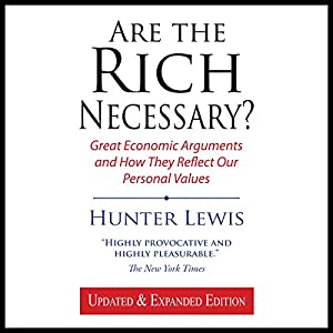 Are the Rich Necessary? Great Economic Arguments and How They Reflect Our Personal Values Audiobook