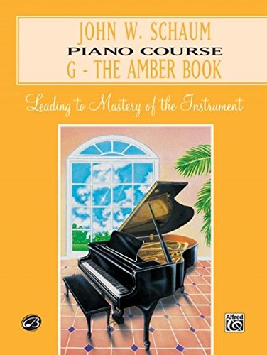 (John W. Schaum Piano Course: G-The Amber Book- Leading to Mastery of the Instrument )