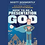 How to be a Presentation God: Build, Design, and Deliver Presentations that Dominate | Scott Schwertly