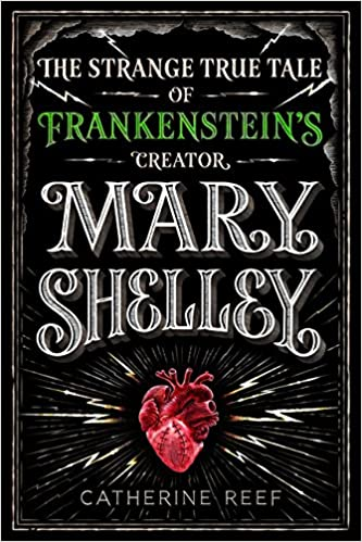 Image result for Mary Shelley: The Strange True Tale of Frankenstein's Creator by Catherine Reef.