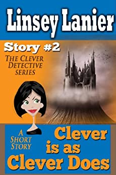 Clever is as Clever Does: Story 2 (A Fairy Tale Romance) (The Clever Detective) by [Lanier, Linsey]