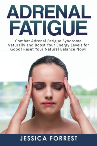 Adrenal Fatigue  Combat Adrenal Fatigue Syndrome Naturally And Boost Your Energy Levels For Good  Reset Your Natural Balance Now   Reduce Stress  Boost Energy  Adreanl Reset Diet   Volume 1