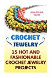 Crochet Jewelry: 15 Hot And Fashionable Crochet Jewelry Projects