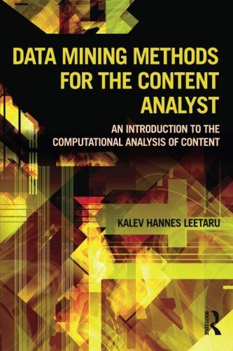 Data Mining Methods for the Content Analyst: An Introduction to the Computational Analysis of Content (Routledge Communication Series) -  Kalev Leetaru, Paperback
