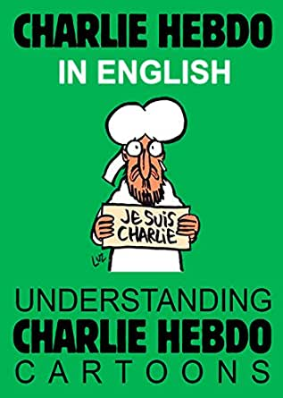 Charlie Hebdo In English Je Suis Charlie Understanding Charlie Hebdo Cartoons Kindle Edition By Choice Vlad Humor Entertainment Kindle Ebooks Amazon Com