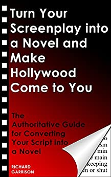 Turn Your Screenplay into a Novel and Make Hollywood Come to You: The Authoritative Guide for Converting Your Script into a Novel by [Garrison, Richard]