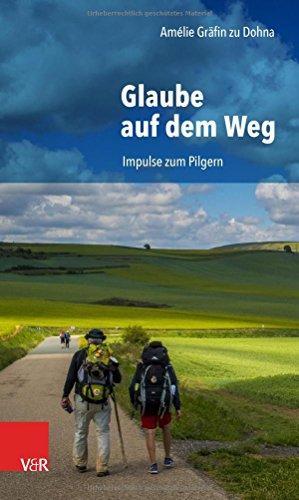 Glaube Auf Dem Weg: Impulse Zum Pilgern