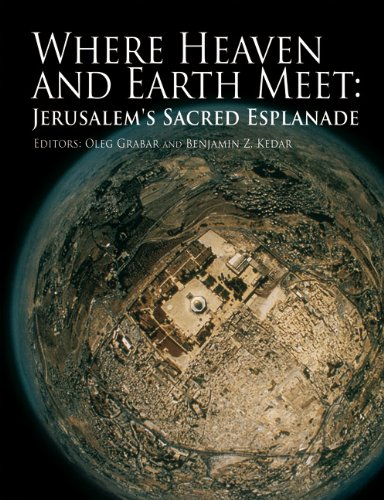 Where Heaven and Earth Meet: Jerusalem's Sacred Esplanade (Jamal and Rania Daniel Series in Contemporary History, Politics, Culture, and Religion of the Levant)