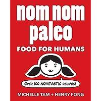 Nom Nom Paleo: Food for Humans - Over 100 Nomtastic Recipes!