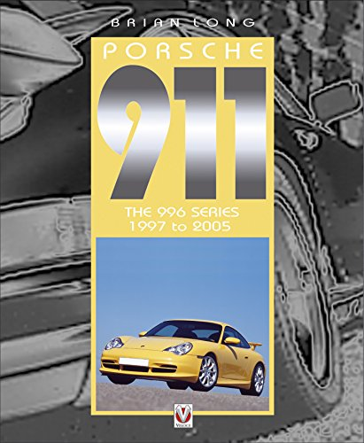 Porsche 911 - The 996 Series, 1997 to 2005 (Porsche 911 - The Definitive History Book 5)