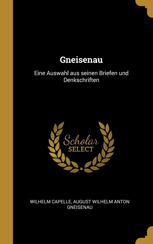 Gneisenau: Eine Auswahl Aus Seinen Briefen Und Denkschriften