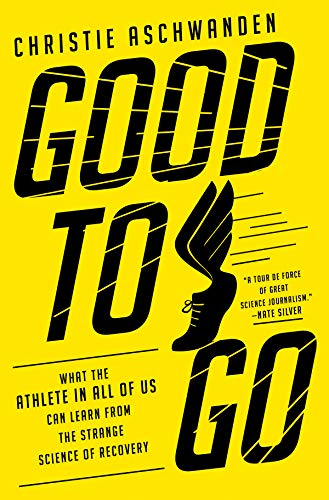 Good to Go: What the Athlete in All of Us Can Learn from the Strange Science of ()