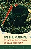 On the Margins: Essays on the History of Jews in Estonia