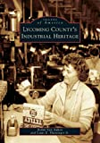 Lycoming County's Industrial Heritage, Robin Van Auken and Louis E. Hunsinger Jr, 0738537896
