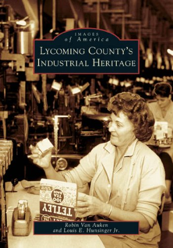 Lycoming County's Industrial Heritage  (PA)  (Images of -