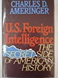 U. S. Foreign Intelligence : The Secret Side of American History, Ameringer, Charles D., 0669214914
