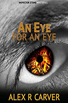 An Eye For An Eye (Inspector Stone Mysteries) by [Alex R Carver]