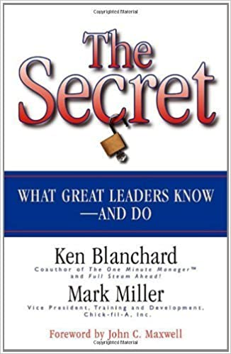 The Secret: What Great Leaders Know and Do by Ken Blanchard (2007-01-01)