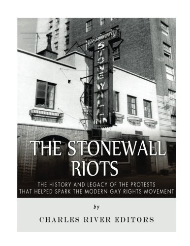 The Stonewall Riots: The History and Legacy of the Protests that Helped Spark the Modern Gay Rights Movement pdf epub