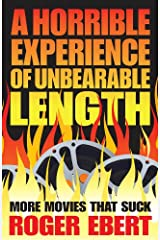 A Horrible Experience of Unbearable Length: More Movies That Suck Kindle Edition