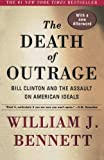 The Death of Outrage: Bill Clinton and the Assault on American Ideals Updated edition by Bennett, William J. (1999) Paperback