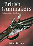 British Gunmakers: London v. 1