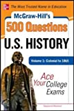 McGraw-Hill's 500 U.S. History Questions, Volume 1: Colonial to 1865: Ace Your College Exams (Mcgraw-hill's 500 Questions)