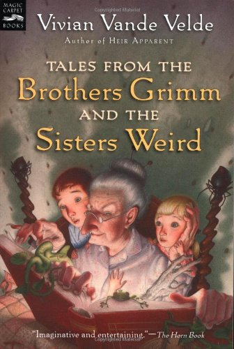 Tales from the Brothers Grimm and the Sisters Weird (Magic Carpet Books) (Grimm Brothers Stories)