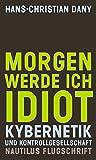 Morgen werde ich Idiot. Kybernetik und Kontrollgesellschaft (Flugschrift)