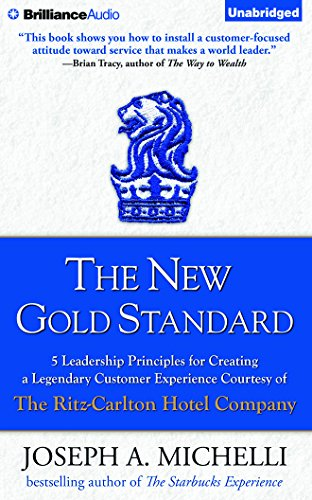 The New Gold Standard: 5 Leadership Principles for Creating a Legendary Customer Experience Courtesy of the Ritz-Carlton Hotel Company by Brilliance Audio