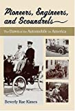 Pioneers, Engineers, And Scoundrels: The Dawn Of The Automobile In America