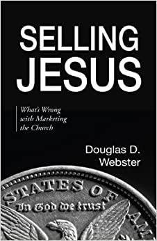 Selling Jesus: What's Wrong with Marketing the Church