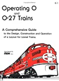 Operating 0 & 0-27 Trains: A Comprehensive Guide to the Design, Construction and Operation of a Layout for Lionel Trains