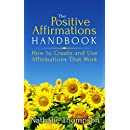 The Positive Affirmations Handbook: How to Create and Use Affirmations that Work