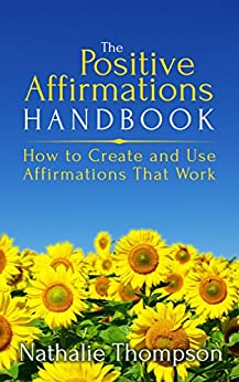 The Positive Affirmations Handbook: How to Create and Use Affirmations that Work by [Thompson, Nathalie]