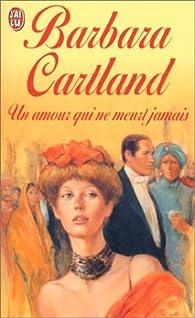 Un amour qui ne meurt jamais par Barbara Cartland