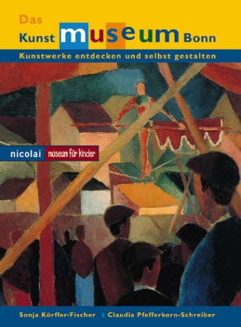 Das Kunstmuseum Bonn: Kunstwerke entdecken und selbst gestalten (Museum für Kinder)