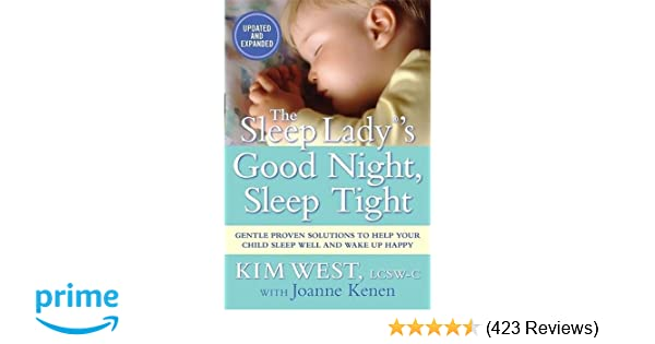 efc441b71d The Sleep Lady®'s Good Night, Sleep Tight: Gentle Proven Solutions to Help  Your Child Sleep Well and Wake Up Happy: Kim West, Joanne Kenen:  8601400385067: ...