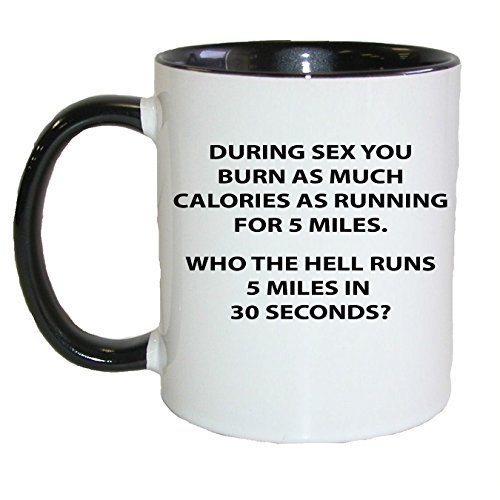 During Sex You Burn As Much Calories As Running Coffee/tea Mug,black by Gifts by Lulee, LLC